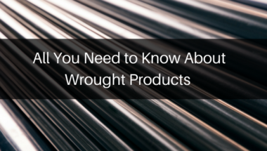 All you need to know about wrought products